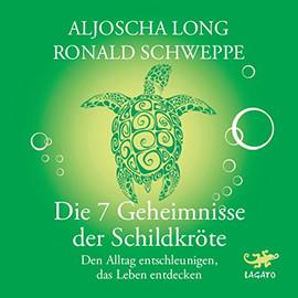 Die 7 Geheimnisse der Schildkröte - Den Alltag entschleunigen, das Leben entedcken - A. Long, R. Schweppe