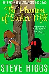 The Phantom of Barker Mill by Steve Higgs