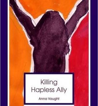 Killing Hapless Ally, Anna Vaught