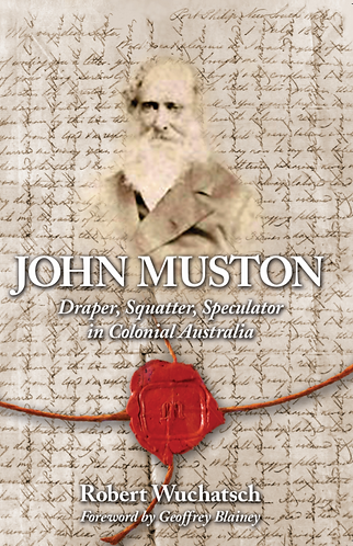 John Muston; Draper, Squatter, Speculator in Colonial Australia