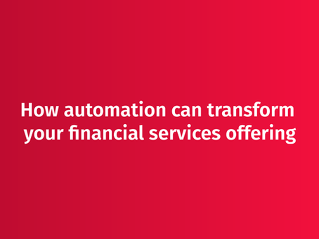 How automation can transform your financial services offering