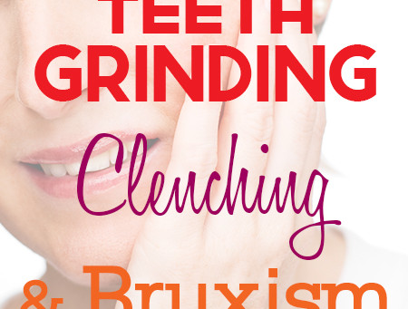 Teeth Grinding, Clenching, and Bruxism