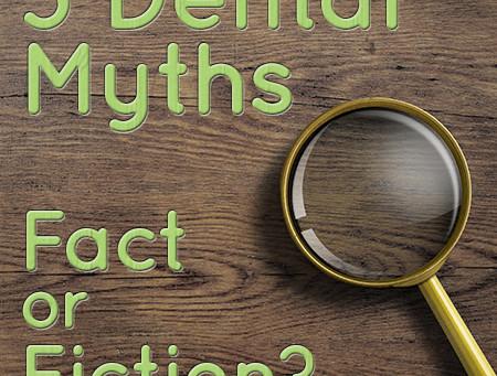5 Common Dental Myths: Fact or Fiction?