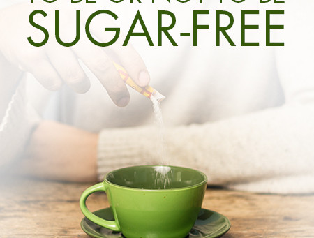 To Be or Not To Be Sugar-Free: The Facts About Common Sweeteners