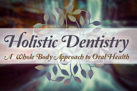 Holistic Dentistry – A Whole Body Approach to Oral Health