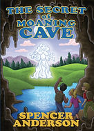 The Secret of Moaning Cave - Fantasy/fiction by Spencer Anderson