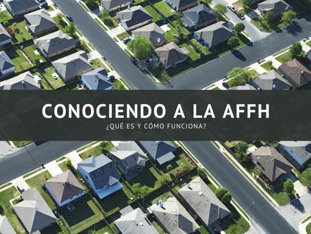 Conociendo a la AFFH: ¿qué es y cómo funciona?