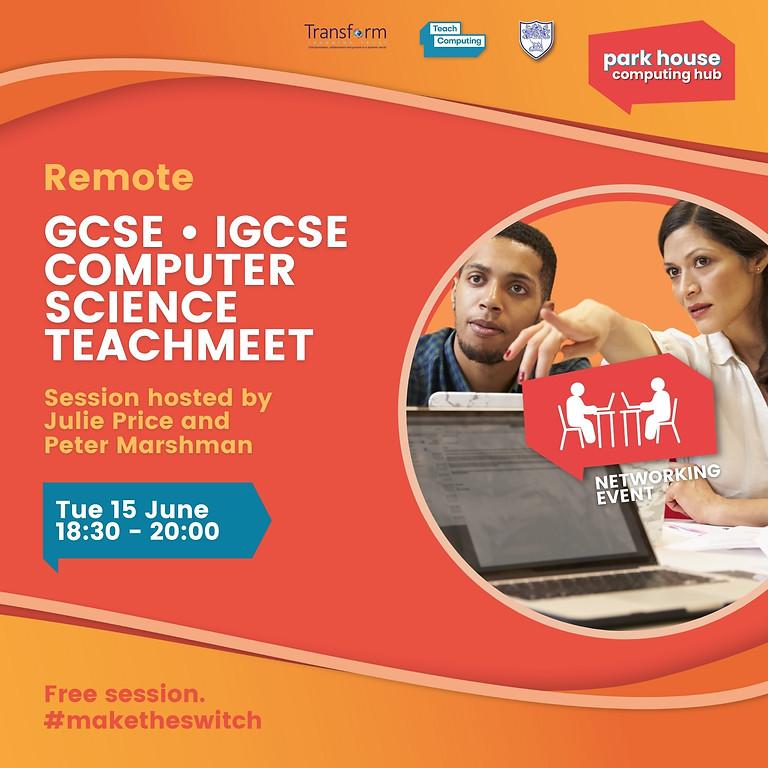 TeachMeet - GCSE   iGCSE Computer Science - Remote