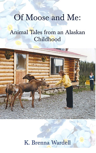 Of Moose and Me: Animals Tales from an Alaskan Childhood
