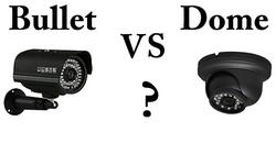 Bullet Camera vs Dome Camera