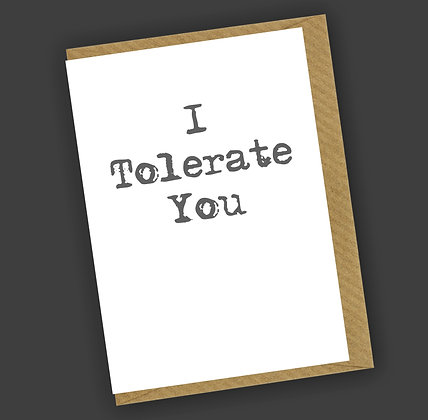 I Tolerate You Greetings Card CCL