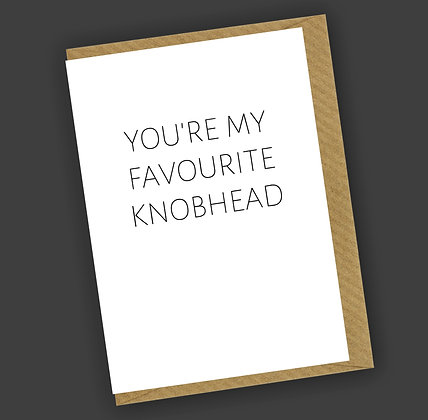 Favourite Knobhead Greetings Card CCL