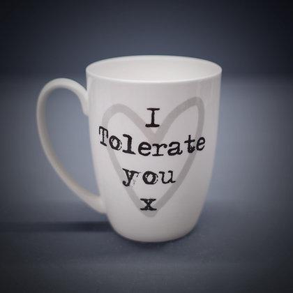 I Tolerate You Bone China or Stoneware Mug CCL