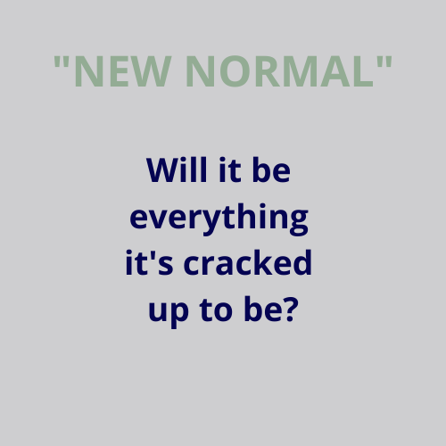 "Is the ""New Normal"" going to be all it's cracked up to be?"