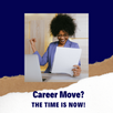 Career Movers and Shakers, the time is NOW!