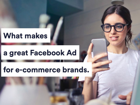 What makes a great Facebook Ad for e-commerce brands.