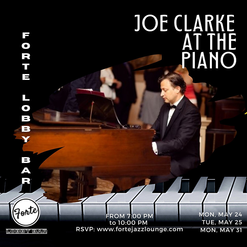FORTE Lobby Bar: Joe Clarke at The Piano  |  From 7:00pm to 10:00pm