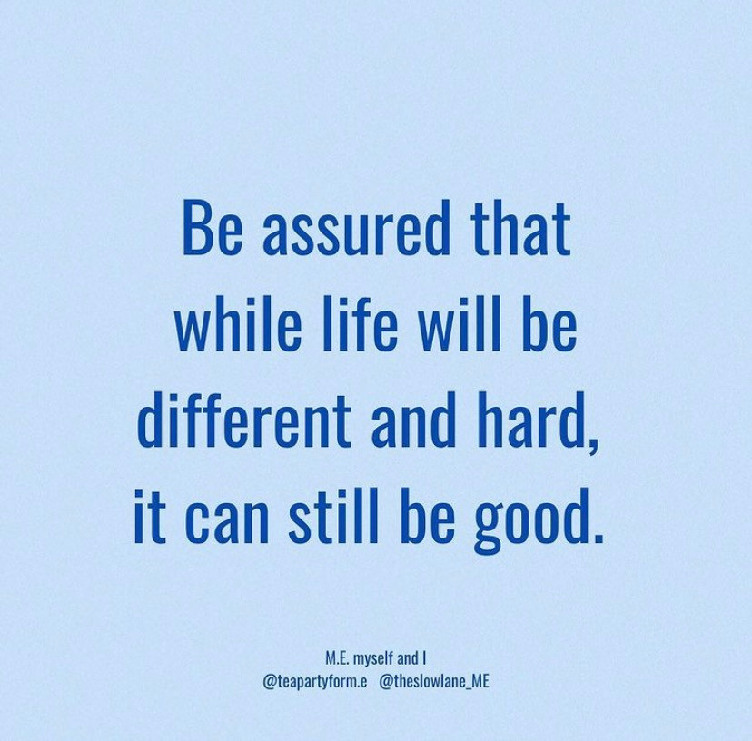 Be assured that while life will be different and hard, it can still be good.