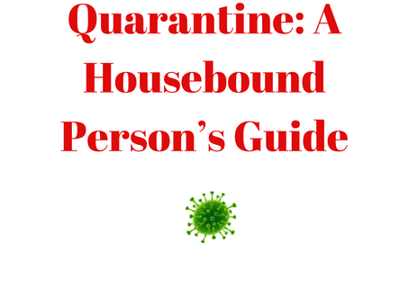 Quarantine: A Housebound Person's Guide