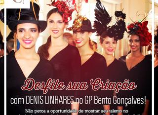 Chapelaria com Denis Linhares - Desfile no GP Bento Gonçalves!