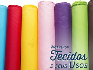 Workshop Tecidos e Seus Usos em Maio!