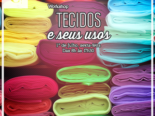 Workshop Tecidos e Seus Usos - Matrículas Abertas!