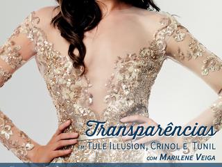 Transparências em Tule Illusion, Crinol e Tunil em Março!