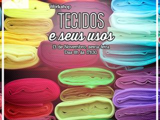 Workshop Tecidos e Seus Usos, em 13 de Novembro