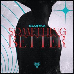 Slorax - Something Better
