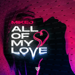 MIKEJ - All Of My Love
