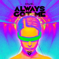 Hue. - Always Got Me