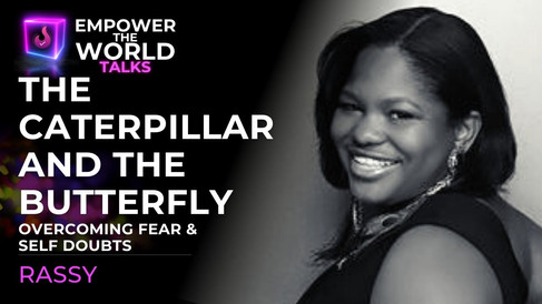 Overcoming Fear & Self Doubts - The Caterpillar and The Butterfly: Rassy