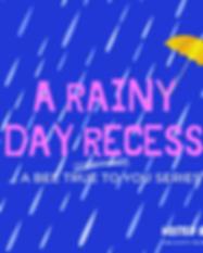 A RAINY DAY RECESS.png