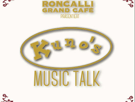 Roncalli Grand Cafe präsentiert: Kunos Music Talk