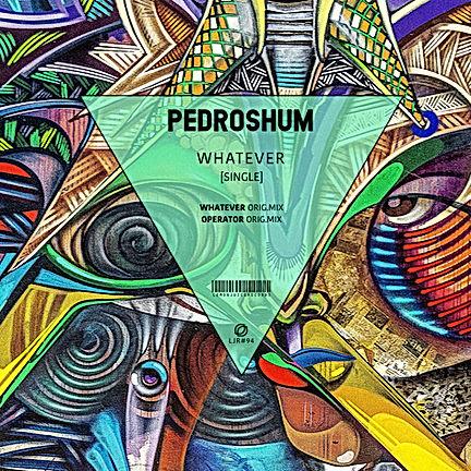 PEDROSHUM - WHATEVER