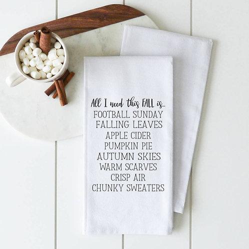 All I Need This Fall Tea Towel