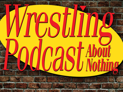 Episode 16 - Wrestling Podcast About Nothing Guest Hosts