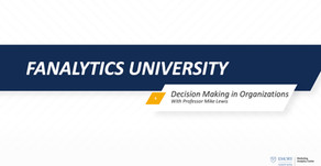 Fanalytics U Class 6: Decision Making in Organizations