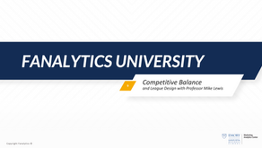 Fanalytics U Class 9: Competitive Balance and League Design
