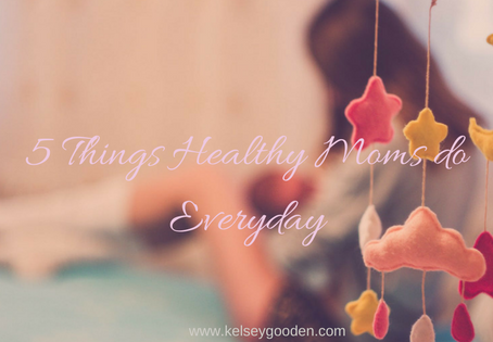 5 Things Healthy Moms do Everyday