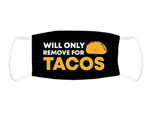 Will Only Remove For Tacos -Face Mask  (Non Medical Grade)