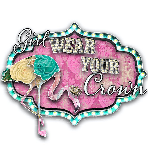Girl Wear Your Crown