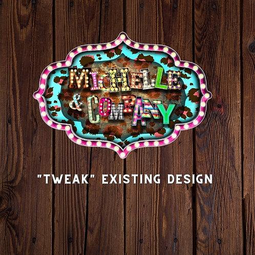 """""""Tweak"""" Existing Design"""