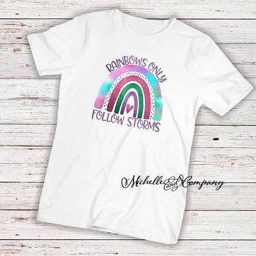 Rainbows Follow Storms - TShirt
