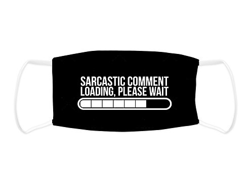 Sarcastic Comment Loading - Face Mask  (Non Medical Grade)