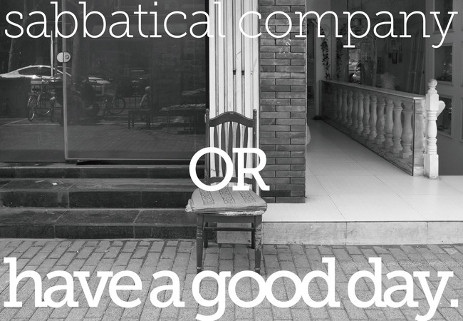 """Sabbatical Company """"OR have a good day"""""""