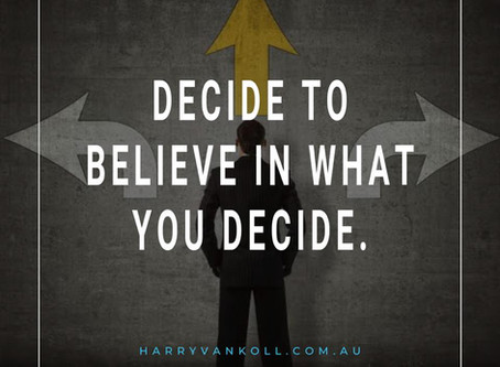 Indecision creates indecision - Decide to BELIEVE in what you decide!