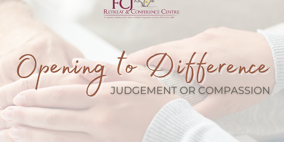 Opening to The Difference: Judgment or Compassion March 12 2021