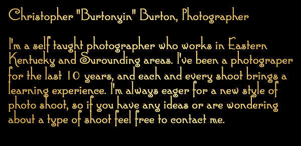 I'm a self taught photographer who works in the Eastern Kentucky and Surounding areas. I've been a photographer for the last 10, years and each and every shoot brings a learning experience. I'm always eager for a new style of photo shoot, so if you have...