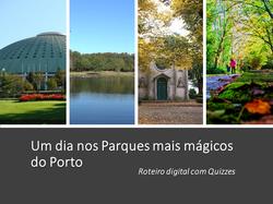 Um dia nos Parques mais mágicos do Porto